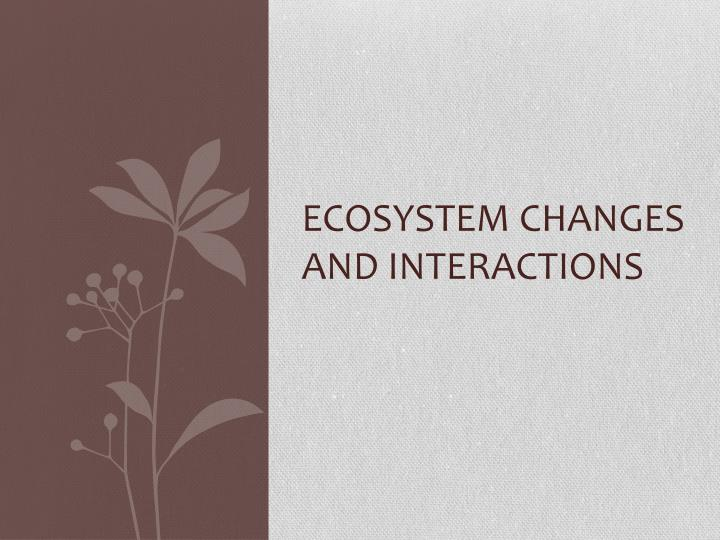 Ecosystem changes and interactions