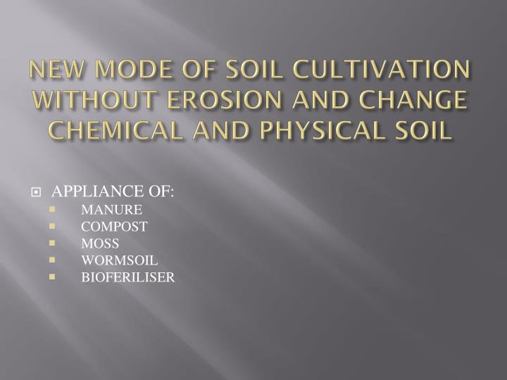 NEW MODE OF SOIL CULTIVATION WITHOUT EROSION AND CHANGE CHEMICAL AND PHYSICAL SOIL