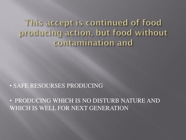 This accept is continued of food producing action, but food without contamination and
