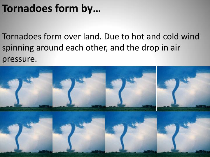 Tornadoes form by…