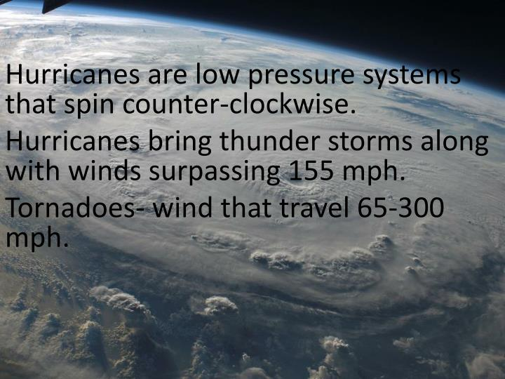 Hurricanes are low pressure systems that spin counter-clockwise.