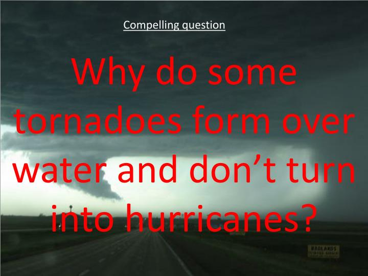 Why do some tornadoes form over water and don t turn into hurricanes