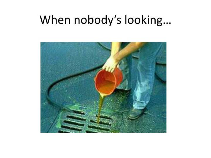 When nobody's looking…