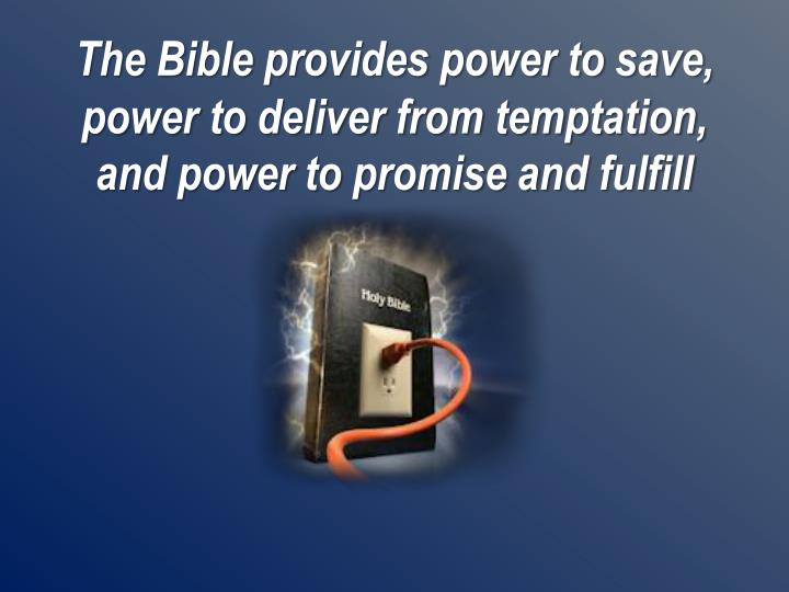The Bible provides power to save,