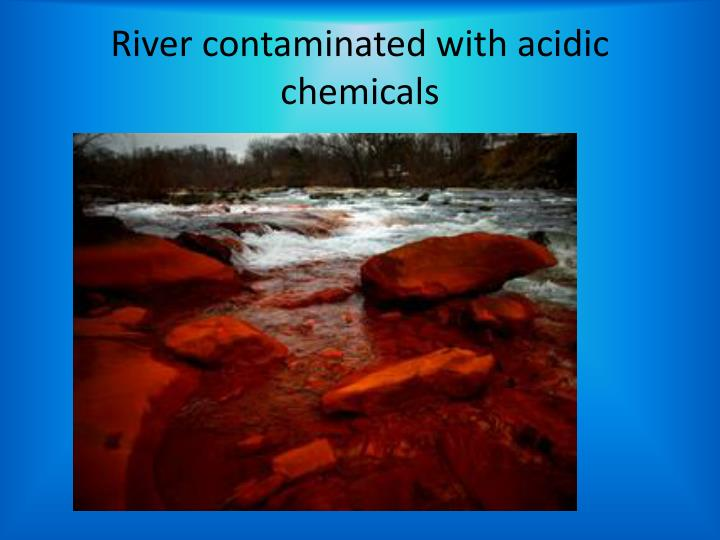 River contaminated with acidic chemicals