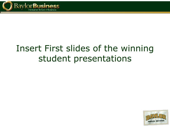 Insert First slides of the winning student presentations