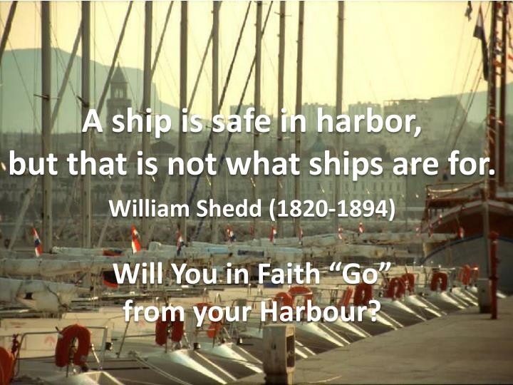 A ship is safe in harbor,