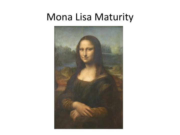 Mona lisa maturity