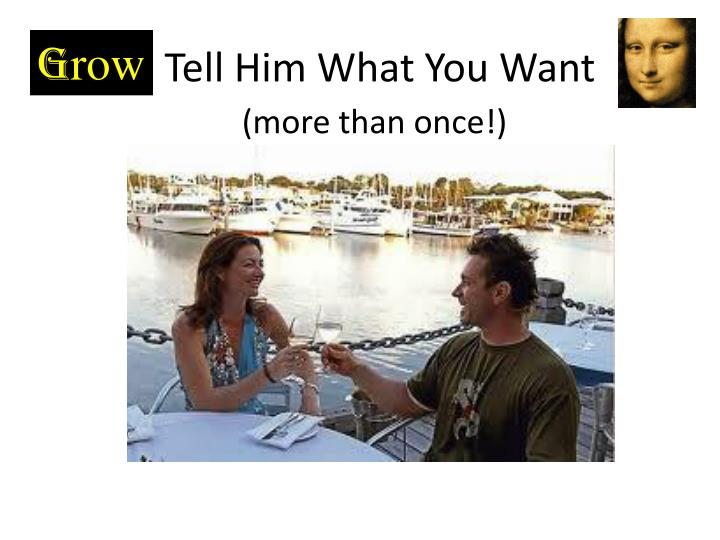 Tell Him What You Want