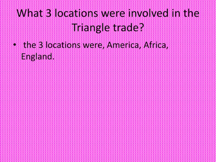 What 3 locations were involved in the triangle trade