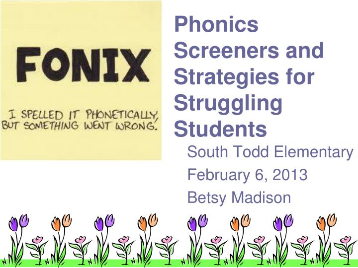 Phonics screeners and strategies for struggling students