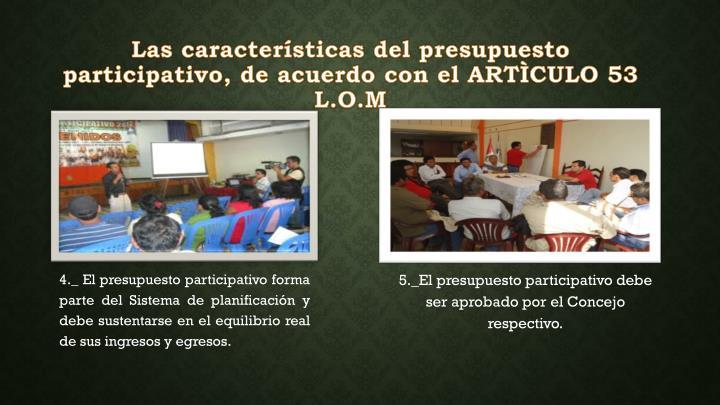 Las características del presupuesto participativo, de acuerdo con el ARTÌCULO 53 L.O.M