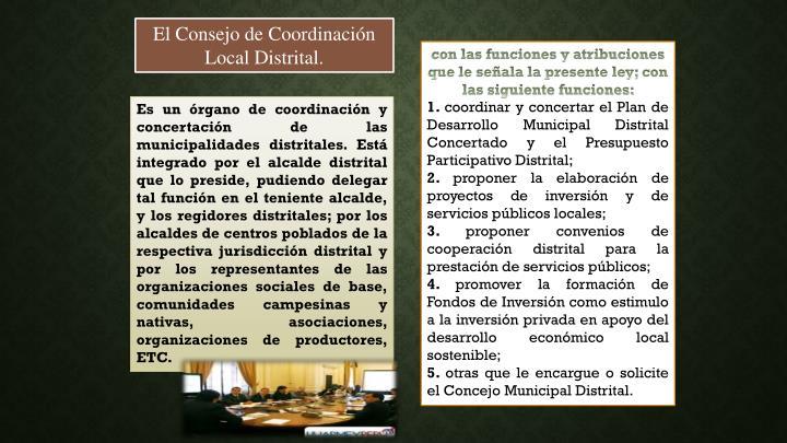 El Consejo de Coordinación Local Distrital.