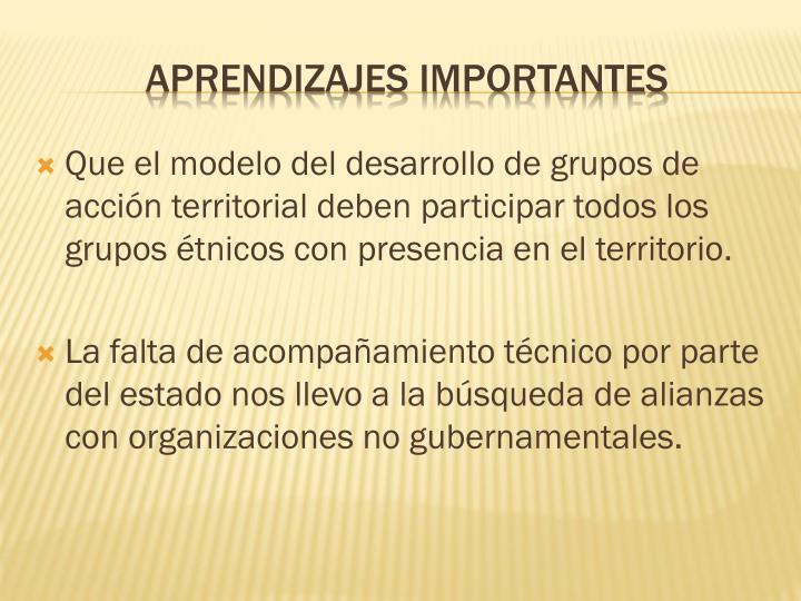 Que el modelo del desarrollo de grupos de acción territorial deben participar todos los grupos étnicos con presencia en el territorio.