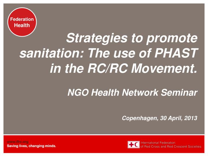 Strategies to promote sanitation: The use of PHAST in the RC/RC Movement.