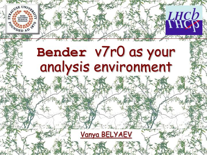 bender v7r0 as your analysis environment n.