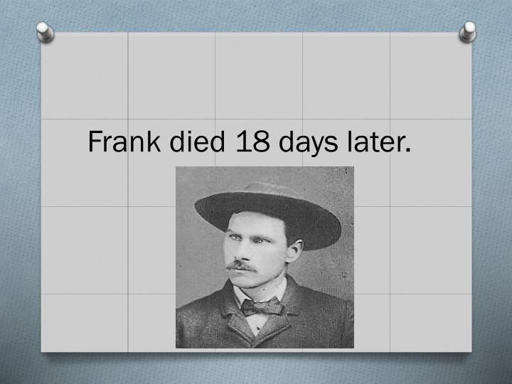 Frank died 18 days later.