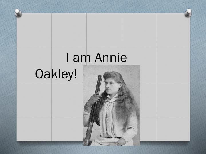 I am Annie Oakley!