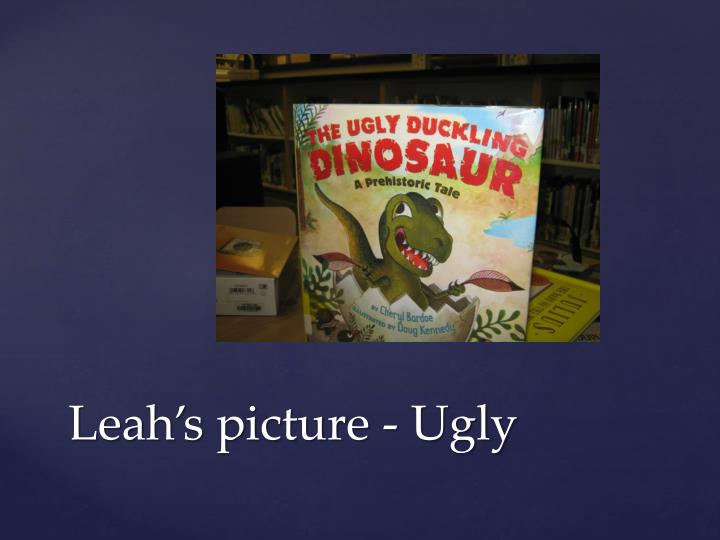 Leah's picture - Ugly