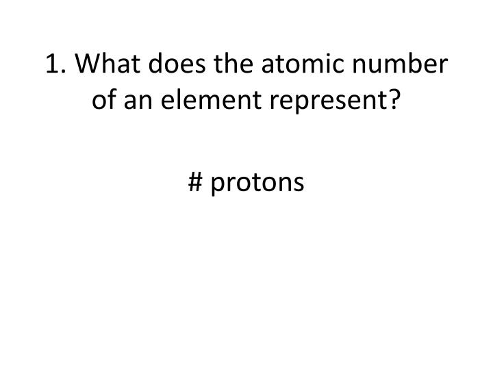 1 what does the atomic number of an element represent