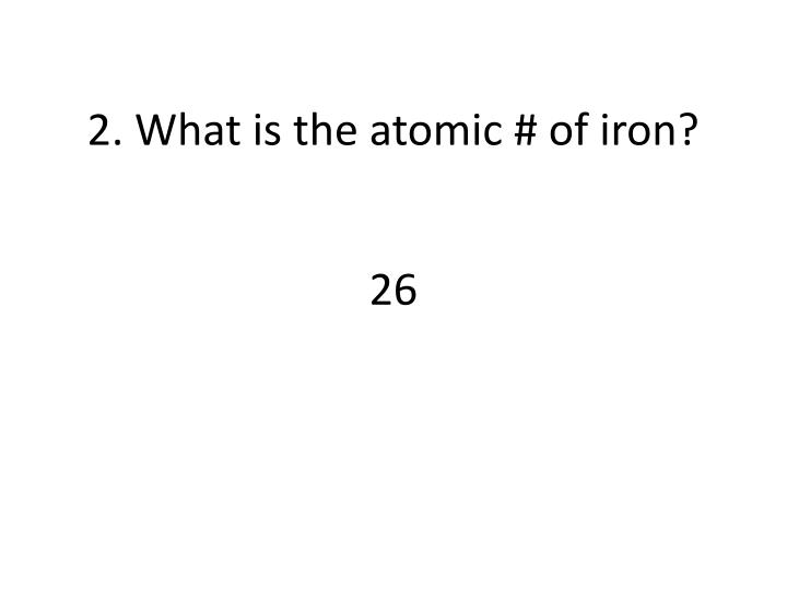 2 what is the atomic of iron