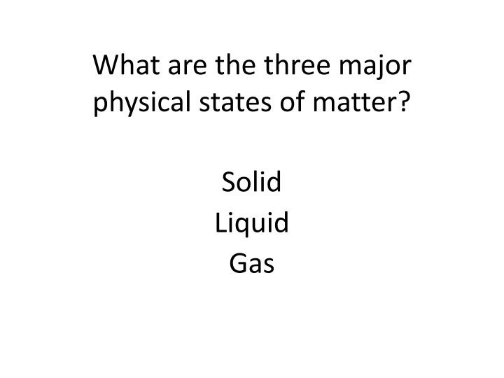 What are the three major physical states of matter?
