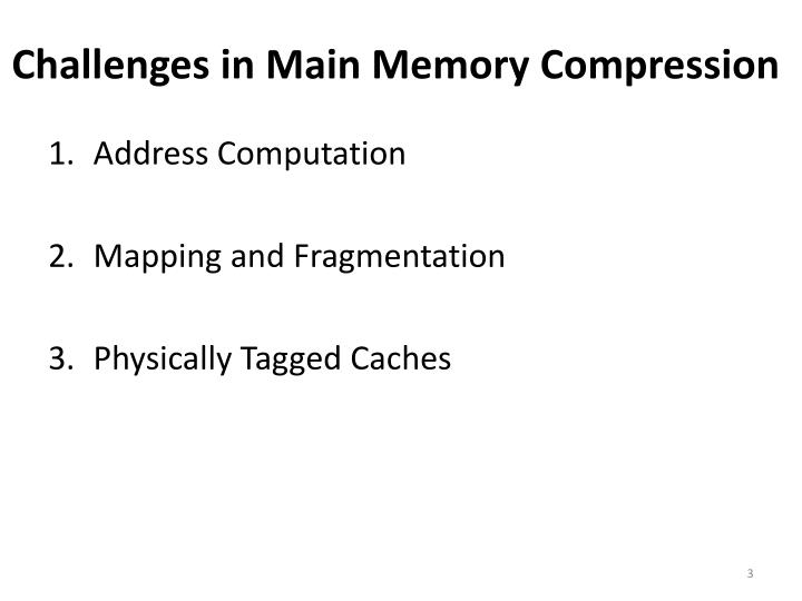 Challenges in main memory compression