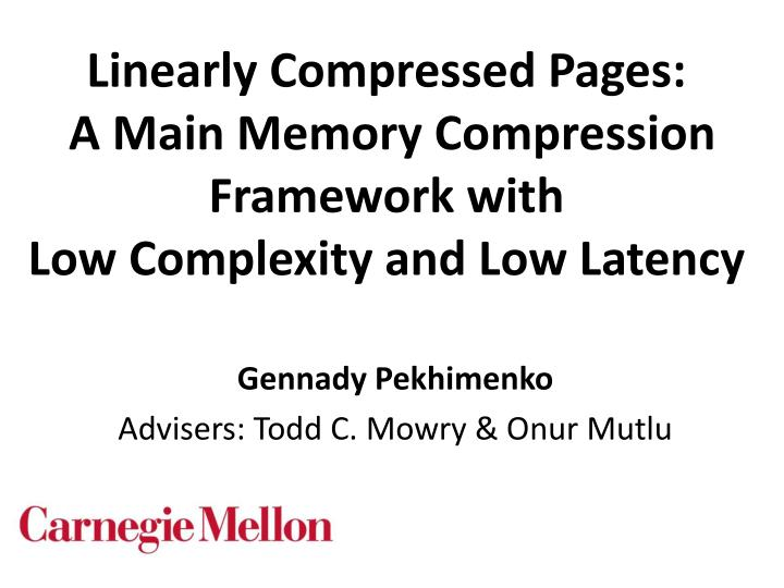 Linearly compressed pages a main memory compression framework with low complexity and low latency
