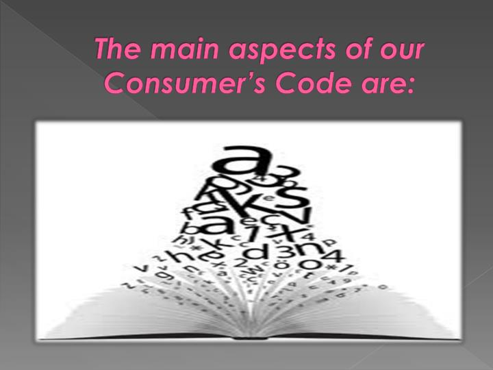 The main aspects of our Consumer's Code are: