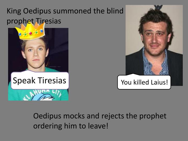 King Oedipus summoned the blind prophet