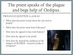 the priest speaks of the plague and begs help of oedipus