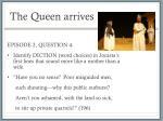 the queen arrives