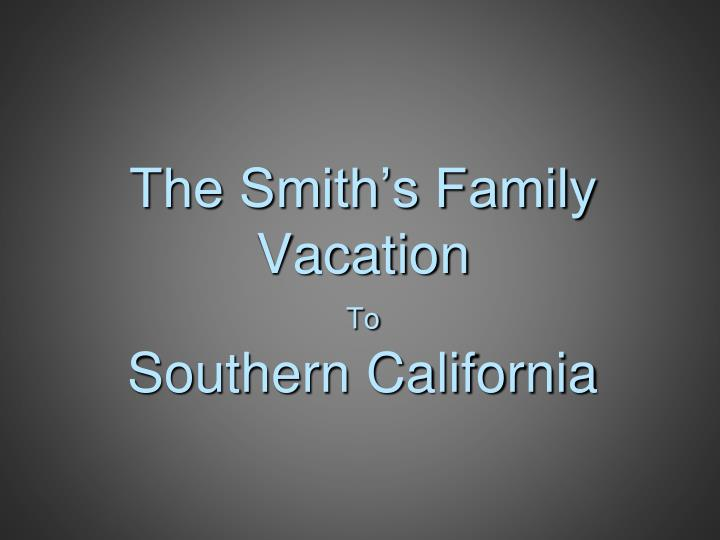 The smith s family vacation to southern california