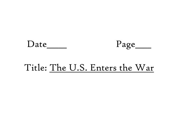 Date page title the u s enters the war