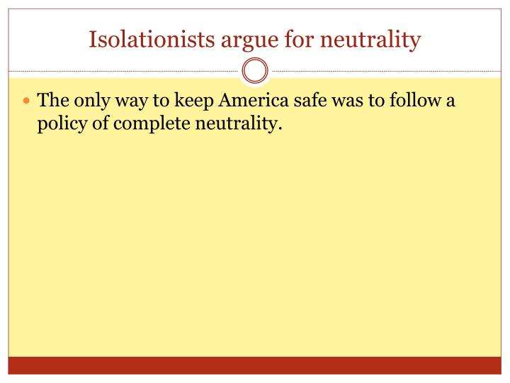 Isolationists argue for neutrality