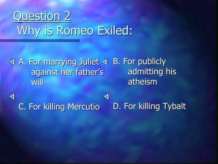Question 2 why is romeo exiled
