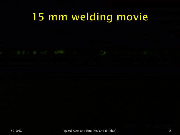 15 mm welding movie