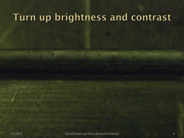 Turn up brightness and
