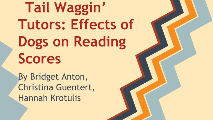 Tail waggin tutors effects of dogs on reading scores