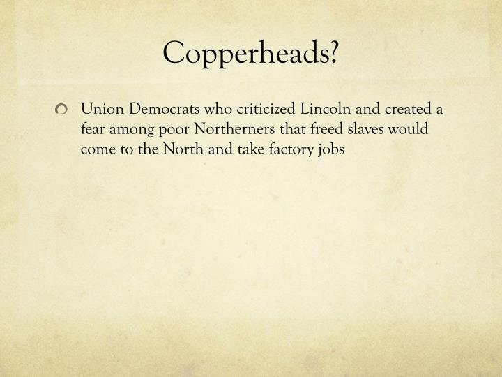 Copperheads?