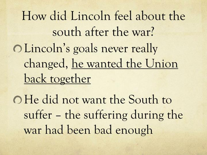 How did Lincoln feel about the south after the war?