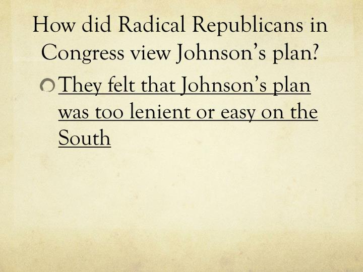 How did Radical Republicans in Congress view Johnson's plan?