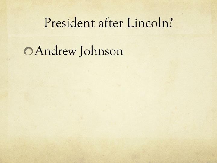 President after Lincoln?