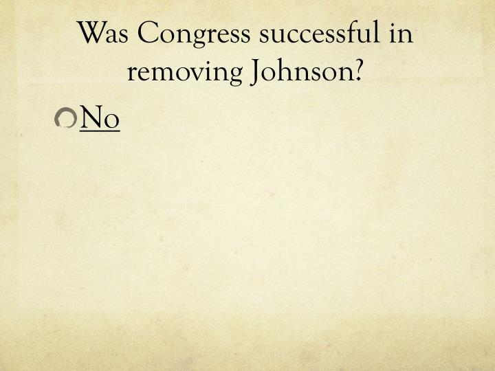 Was Congress successful in removing Johnson?