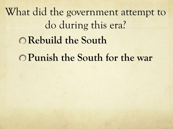 What did the government attempt to do during this era?
