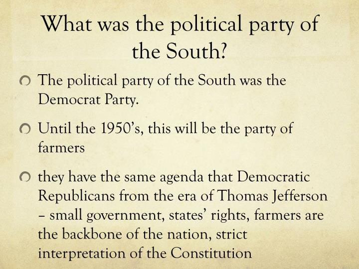 What was the political party of the South?