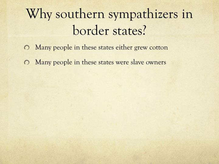 Why southern sympathizers in border states?