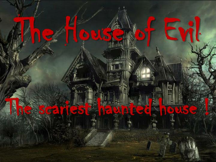 T he house of evil