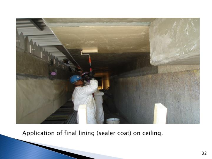 Application of final lining (sealer coat) on ceiling.