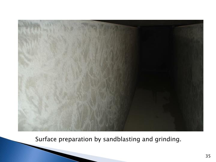 Surface preparation by sandblasting and grinding.